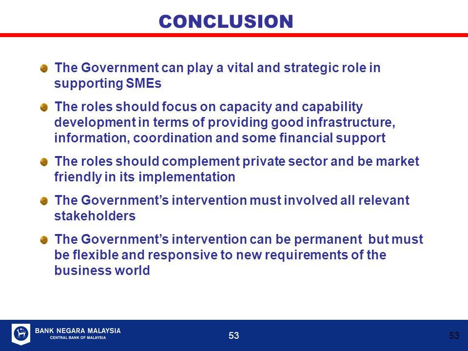 CONCLUSION The Government can play a vital and strategic role in supporting SMEs.