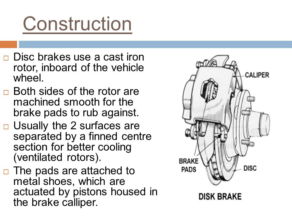 Construction Disc brakes use a cast iron rotor, inboard of the vehicle wheel.