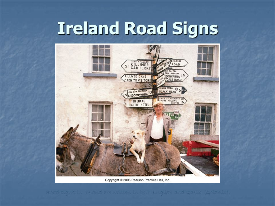 Ireland Road Signs Road signs in Ireland are written in both English and Gaelic (Goidelic).
