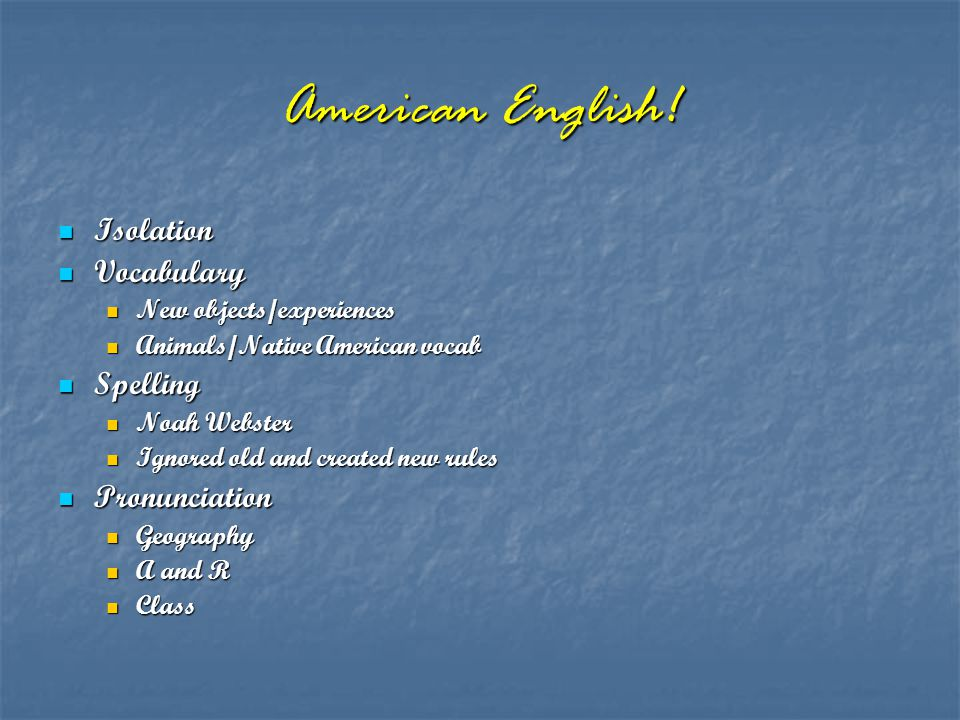 American English! Isolation Vocabulary Spelling Pronunciation