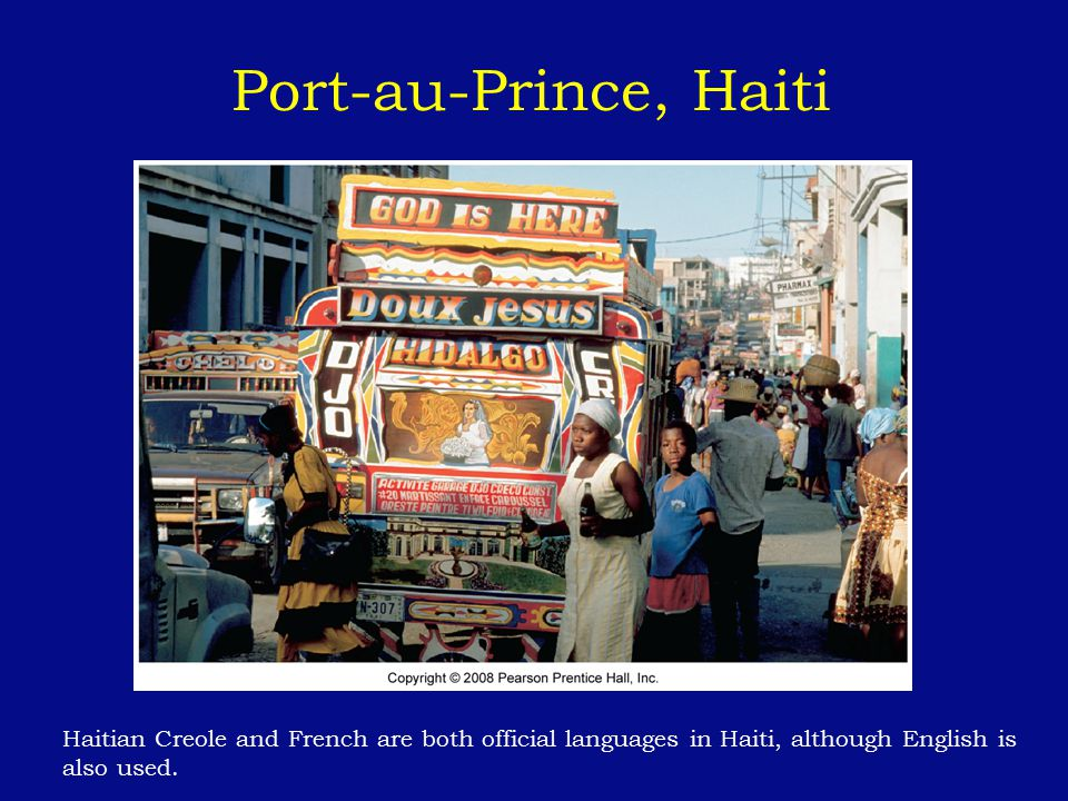 Port-au-Prince, Haiti Haitian Creole and French are both official languages in Haiti, although English is also used.