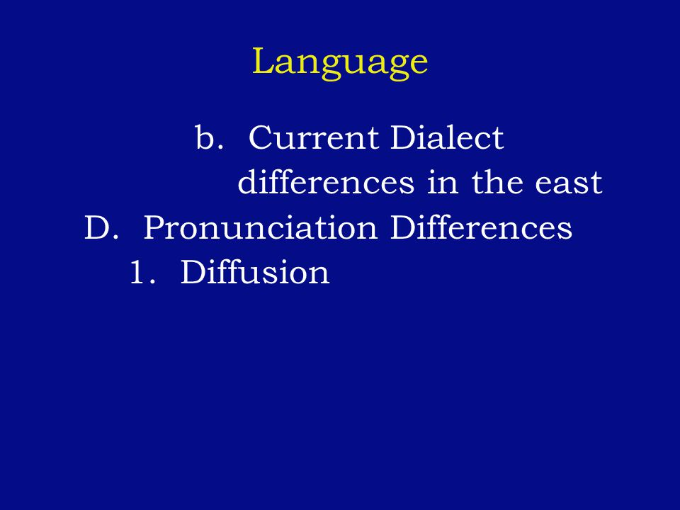 Language b. Current Dialect differences in the east
