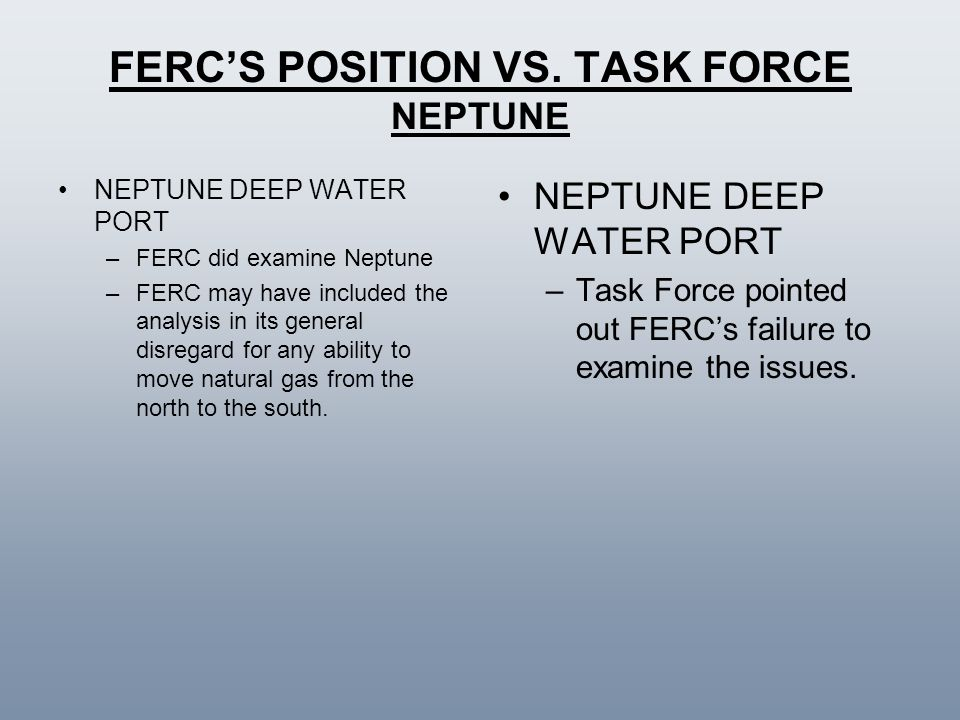 FERC'S POSITION VS. TASK FORCE NEPTUNE