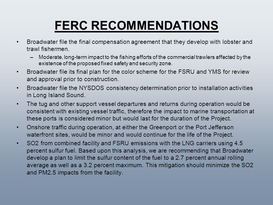 FERC RECOMMENDATIONS Broadwater file the final compensation agreement that they develop with lobster and trawl fishermen.