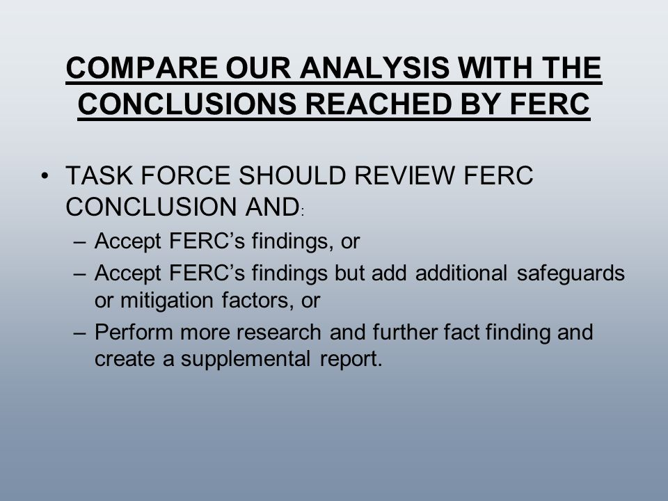 COMPARE OUR ANALYSIS WITH THE CONCLUSIONS REACHED BY FERC