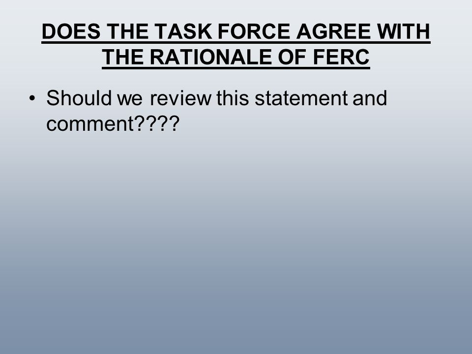 DOES THE TASK FORCE AGREE WITH THE RATIONALE OF FERC