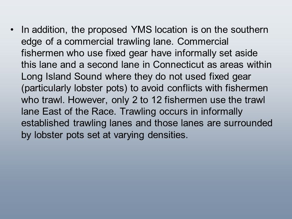 In addition, the proposed YMS location is on the southern edge of a commercial trawling lane.