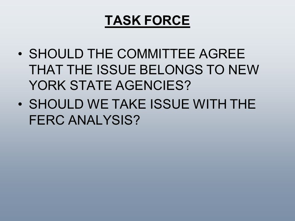 TASK FORCE SHOULD THE COMMITTEE AGREE THAT THE ISSUE BELONGS TO NEW YORK STATE AGENCIES.
