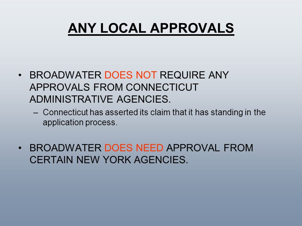 ANY LOCAL APPROVALS BROADWATER DOES NOT REQUIRE ANY APPROVALS FROM CONNECTICUT ADMINISTRATIVE AGENCIES.