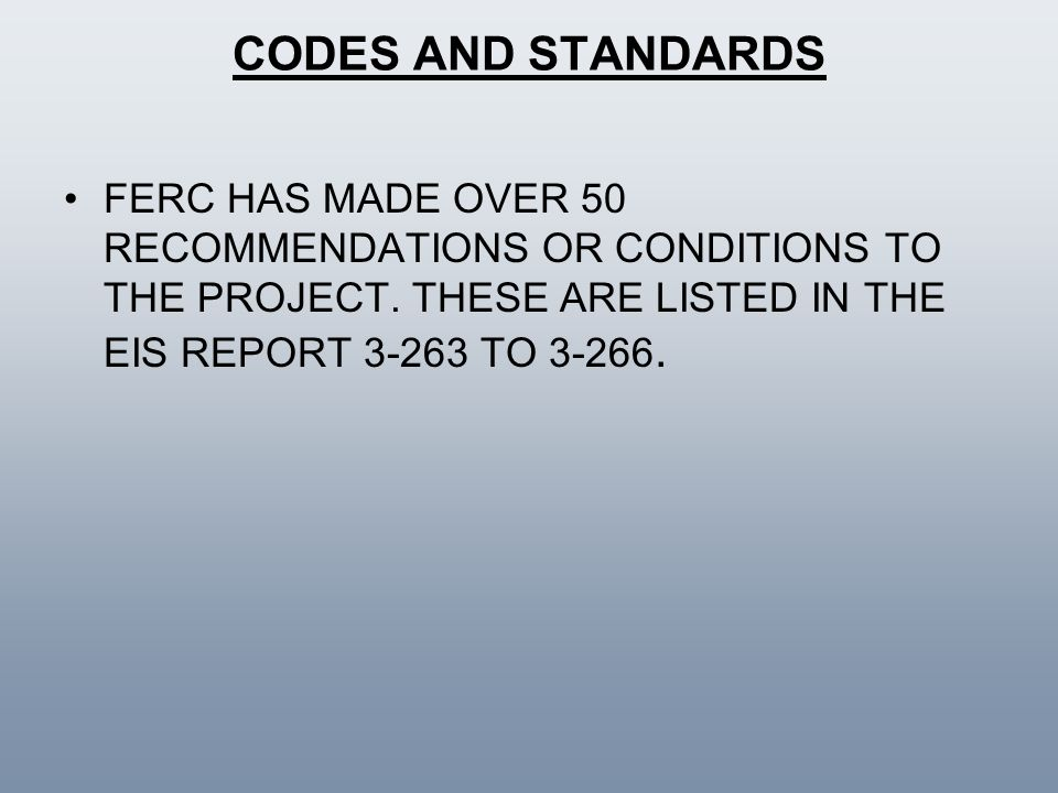 CODES AND STANDARDS FERC HAS MADE OVER 50 RECOMMENDATIONS OR CONDITIONS TO THE PROJECT.
