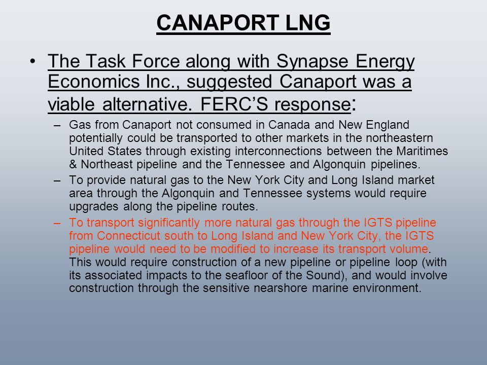CANAPORT LNG The Task Force along with Synapse Energy Economics Inc., suggested Canaport was a viable alternative. FERC'S response: