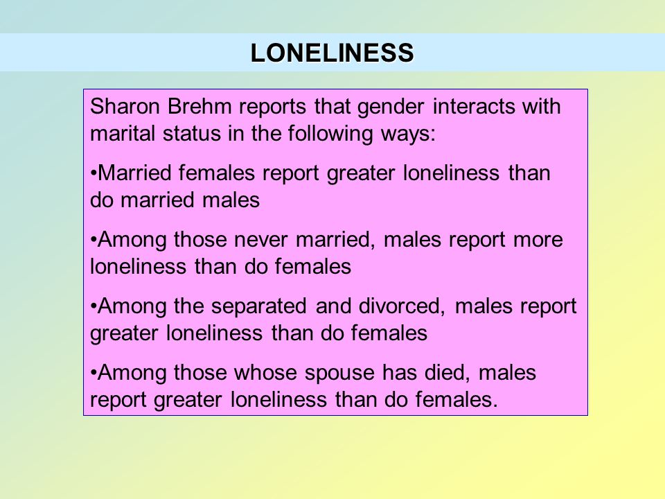 LONELINESS Sharon Brehm reports that gender interacts with marital status in the following ways: