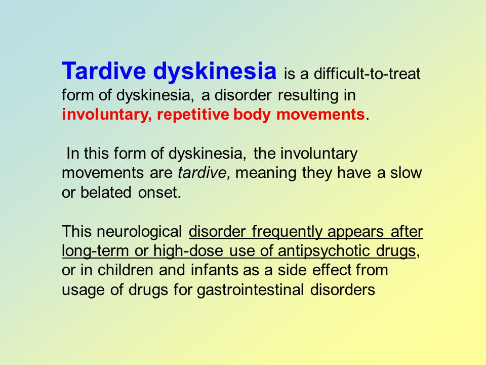 Tardive dyskinesia is a difficult-to-treat form of dyskinesia, a disorder resulting in involuntary, repetitive body movements.