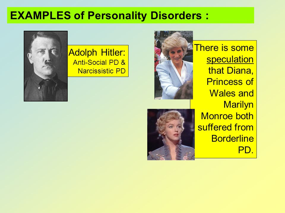 EXAMPLES of Personality Disorders :