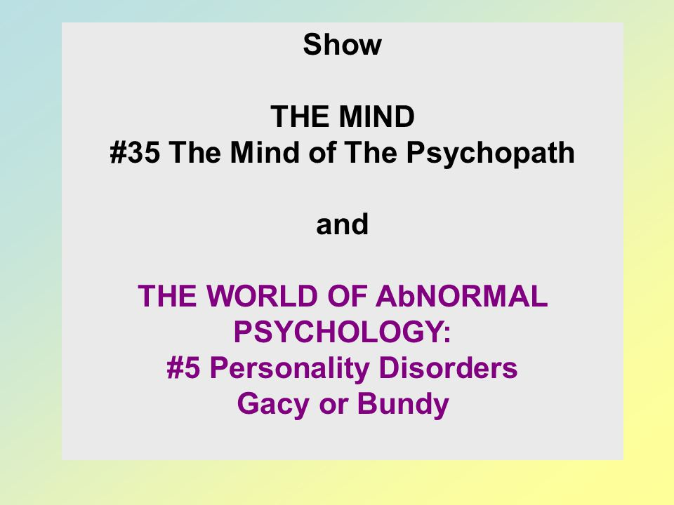 #35 The Mind of The Psychopath and THE WORLD OF AbNORMAL PSYCHOLOGY: