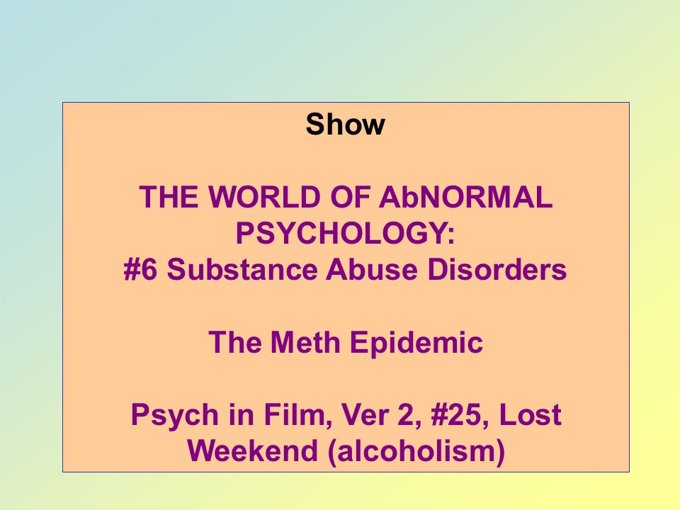 THE WORLD OF AbNORMAL PSYCHOLOGY: #6 Substance Abuse Disorders
