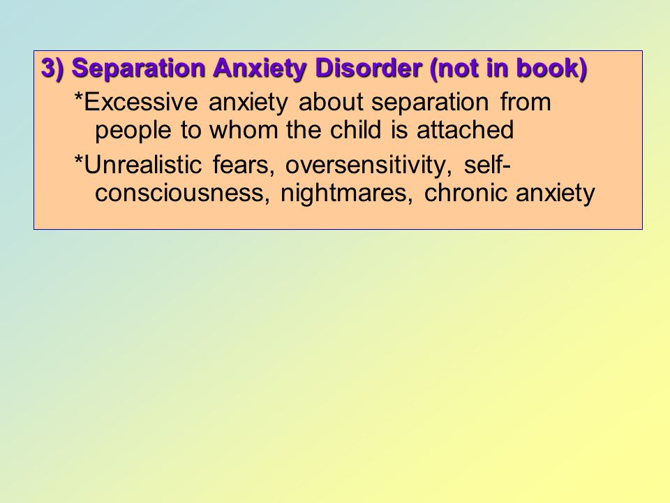 3) Separation Anxiety Disorder (not in book)
