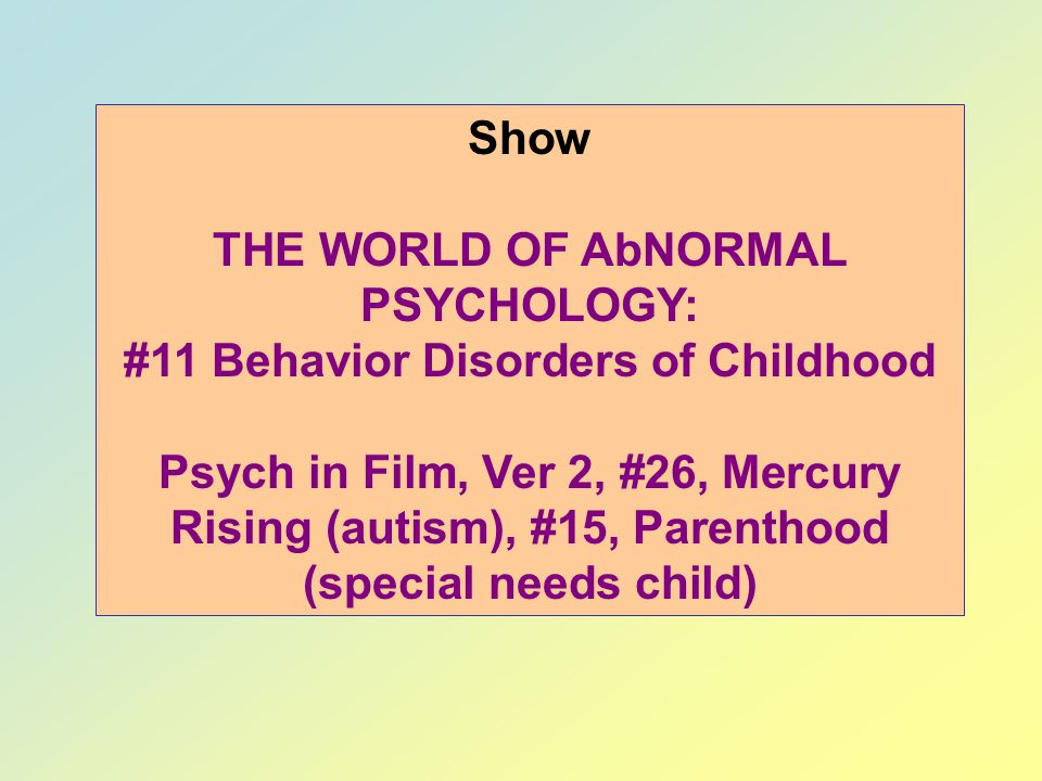 THE WORLD OF AbNORMAL PSYCHOLOGY: #11 Behavior Disorders of Childhood