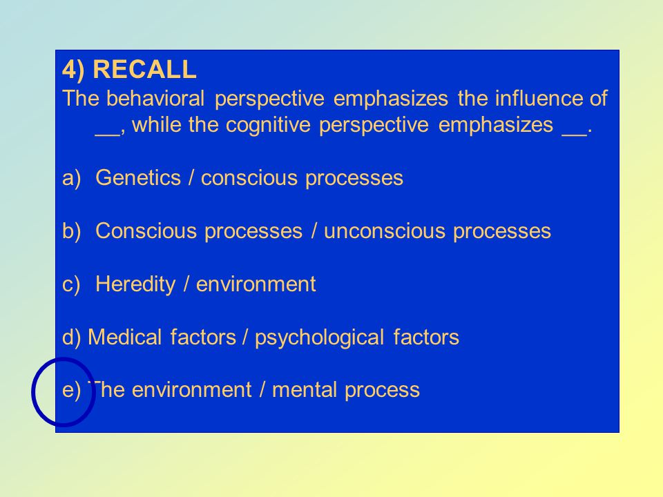4) RECALL The behavioral perspective emphasizes the influence of __, while the cognitive perspective emphasizes __.