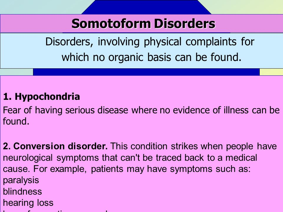 Somotoform Disorders Disorders, involving physical complaints for