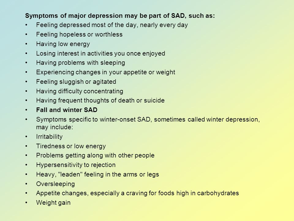 Symptoms of major depression may be part of SAD, such as:
