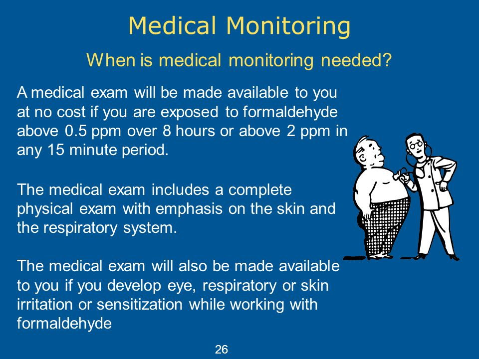 When is medical monitoring needed
