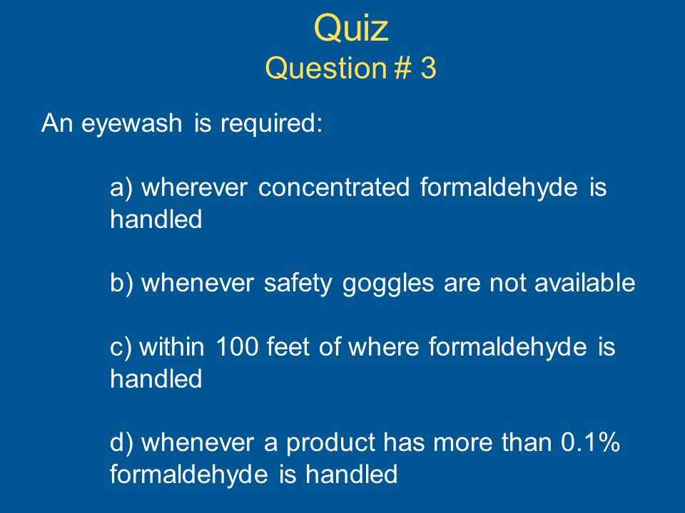 Quiz Question # 3 An eyewash is required: