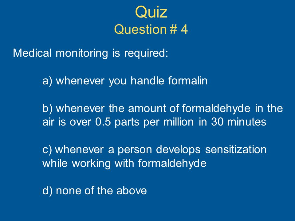 Quiz Question # 4 Medical monitoring is required: