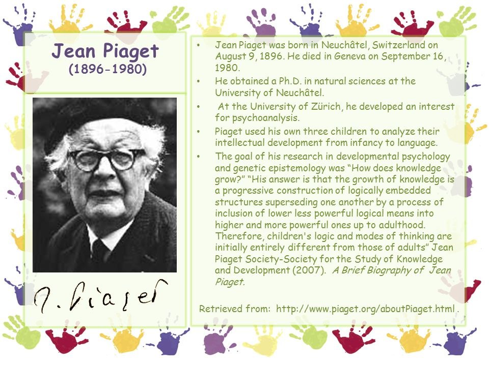 a biography of jean piaget Jean piaget is featured including his work as a psychologist on early childhood  developmental issues and this theory of the four stages of cognitive development .