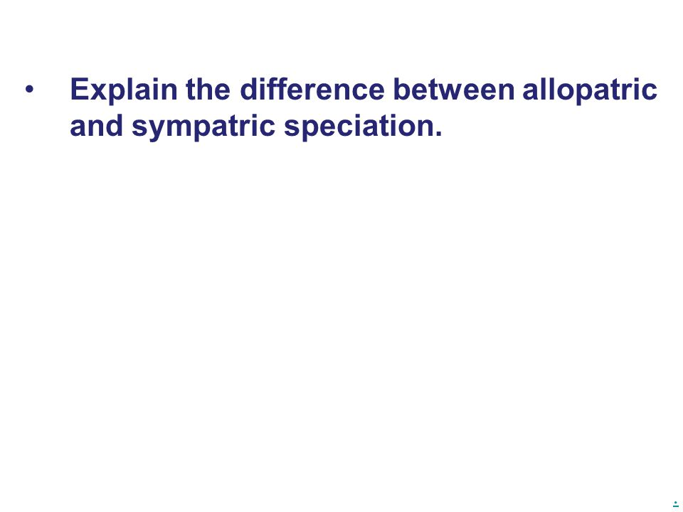 difference between allopatric and sympatric speciation Allopatric speciation means that speciation occured in different regionsthe key with allopatric speciation is geographical separation for example, say you have a squirrel population in a.