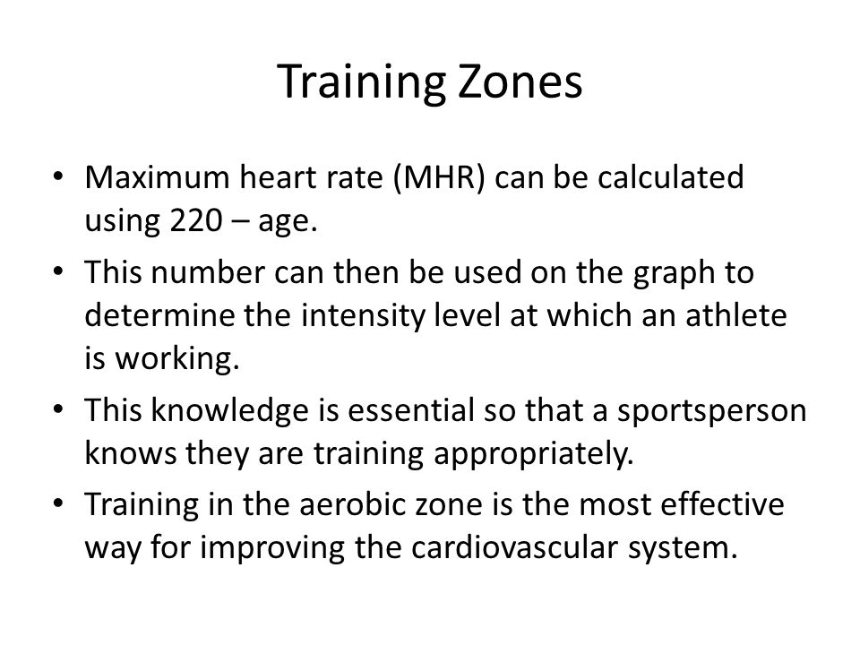 Training Zones Maximum heart rate (MHR) can be calculated using 220 – age.