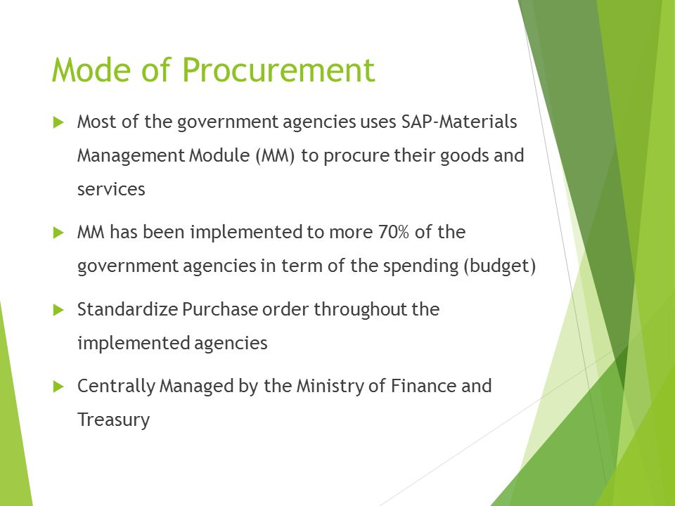 Mode of Procurement Most of the government agencies uses SAP-Materials Management Module (MM) to procure their goods and services.