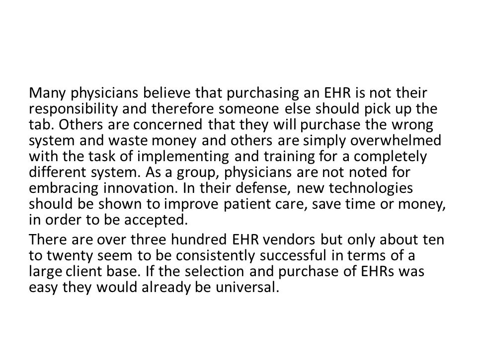Many physicians believe that purchasing an EHR is not their responsibility and therefore someone else should pick up the tab.