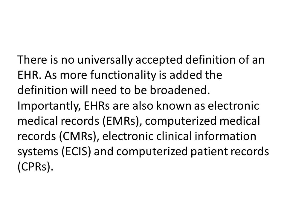 There is no universally accepted definition of an EHR
