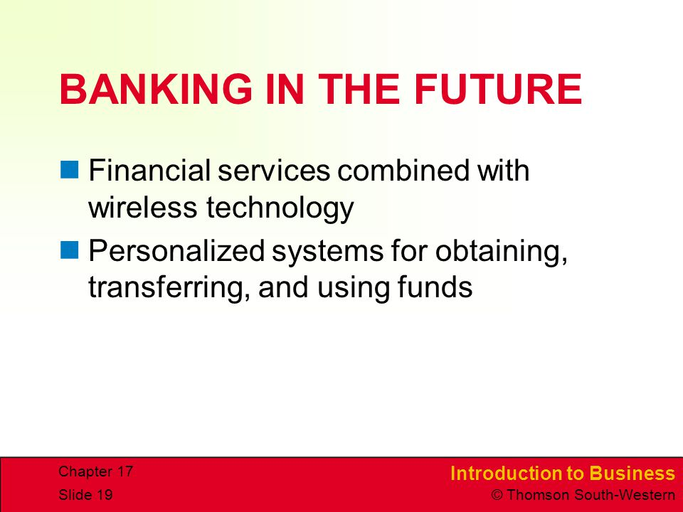 BANKING IN THE FUTURE Financial services combined with wireless technology. Personalized systems for obtaining, transferring, and using funds.