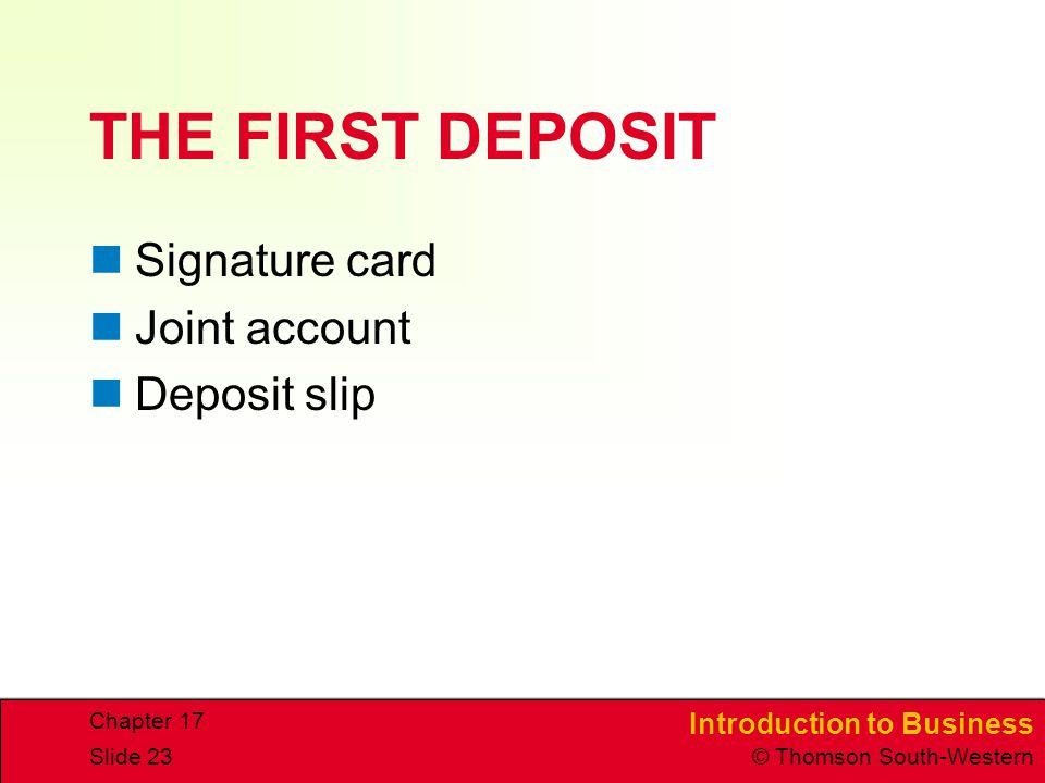 THE FIRST DEPOSIT Signature card Joint account Deposit slip Chapter 17