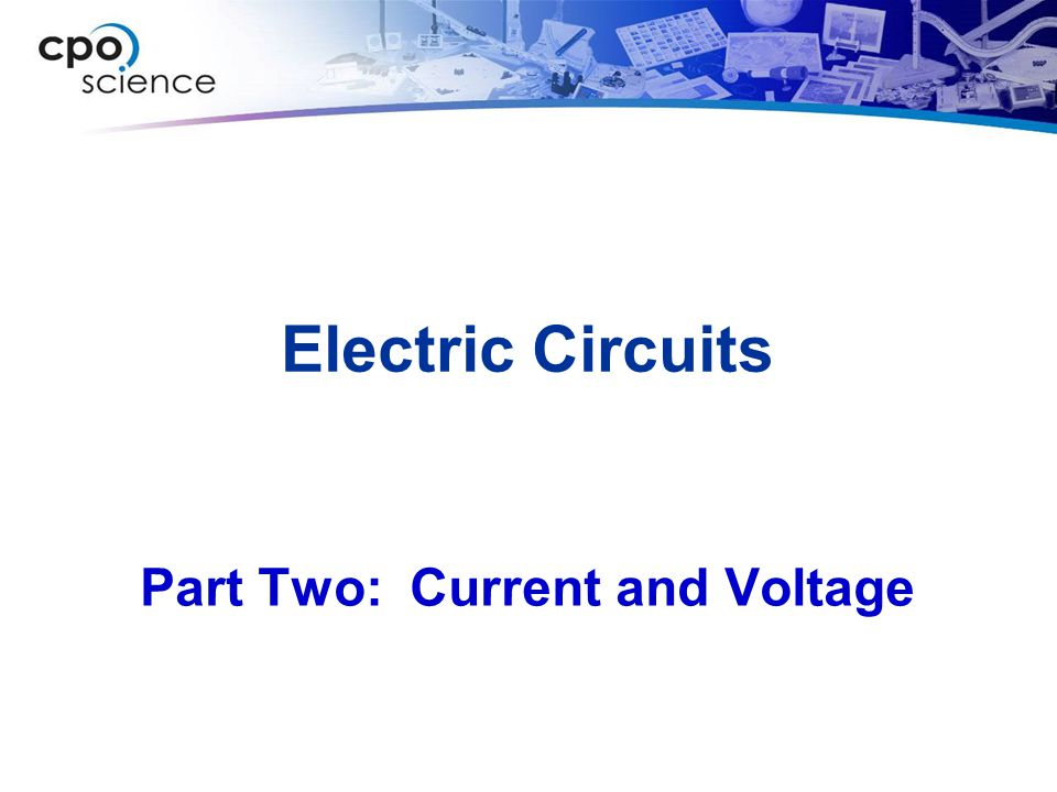 Electric Circuits Part Two: Current and Voltage