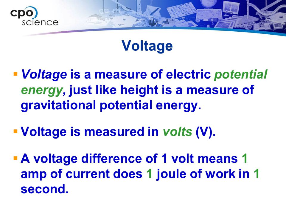 Voltage Voltage is a measure of electric potential energy, just like height is a measure of gravitational potential energy.