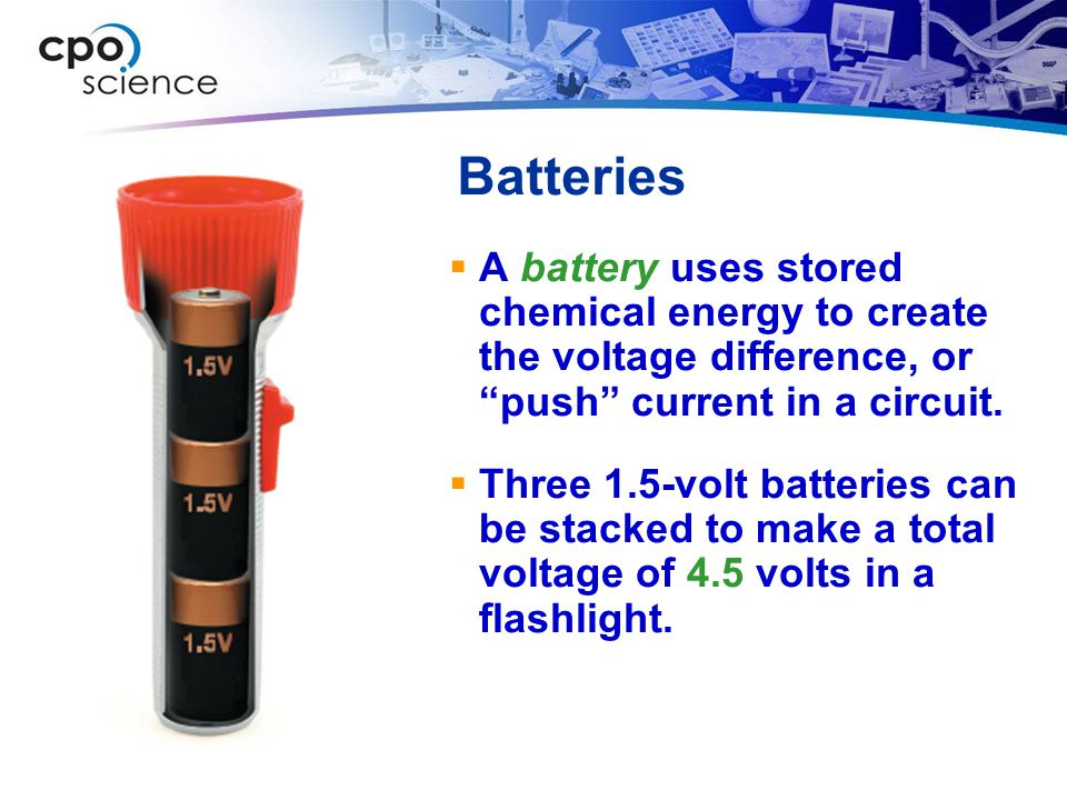 Batteries A battery uses stored chemical energy to create the voltage difference, or push current in a circuit.