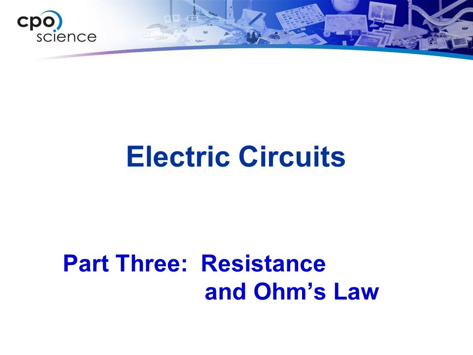 Electric Circuits Part Three: Resistance and Ohm's Law
