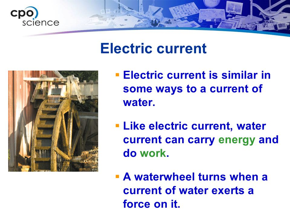 Electric current Electric current is similar in some ways to a current of water.