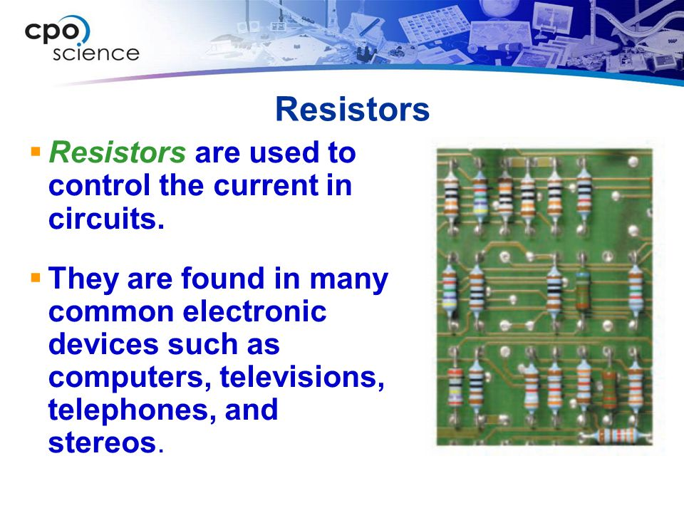 Resistors Resistors are used to control the current in circuits.