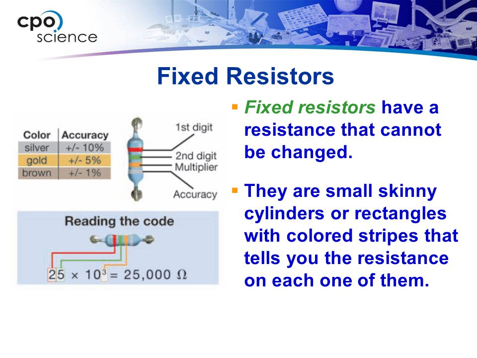 Fixed Resistors Fixed resistors have a resistance that cannot be changed.