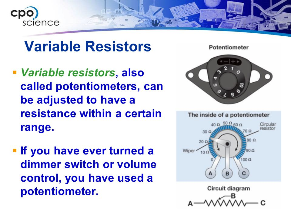 Variable Resistors Variable resistors, also called potentiometers, can be adjusted to have a resistance within a certain range.