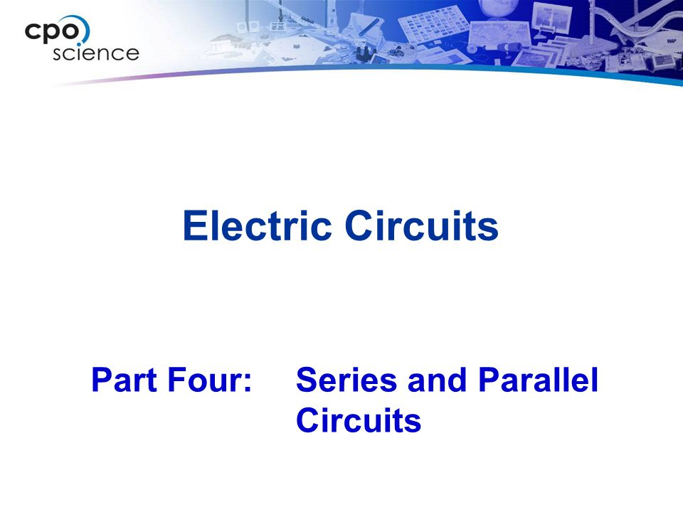 Electric Circuits Part Four: Series and Parallel Circuits