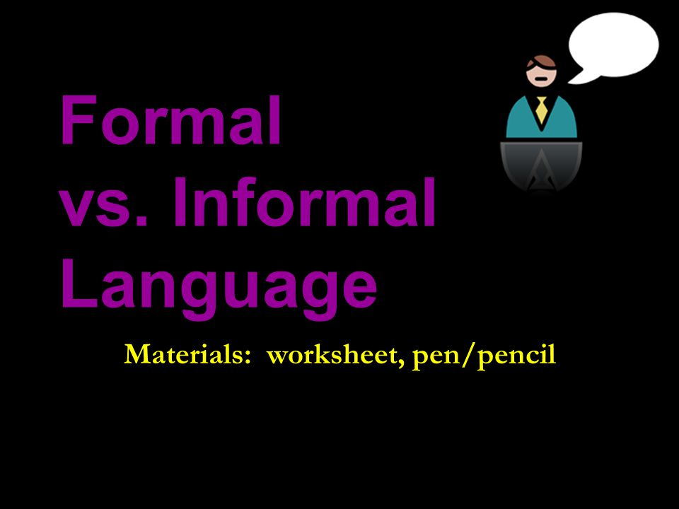 formal language vs informal language essay An informal essay is typically used in a business what is informal and formal essay clear details using descriptive language to help readers.