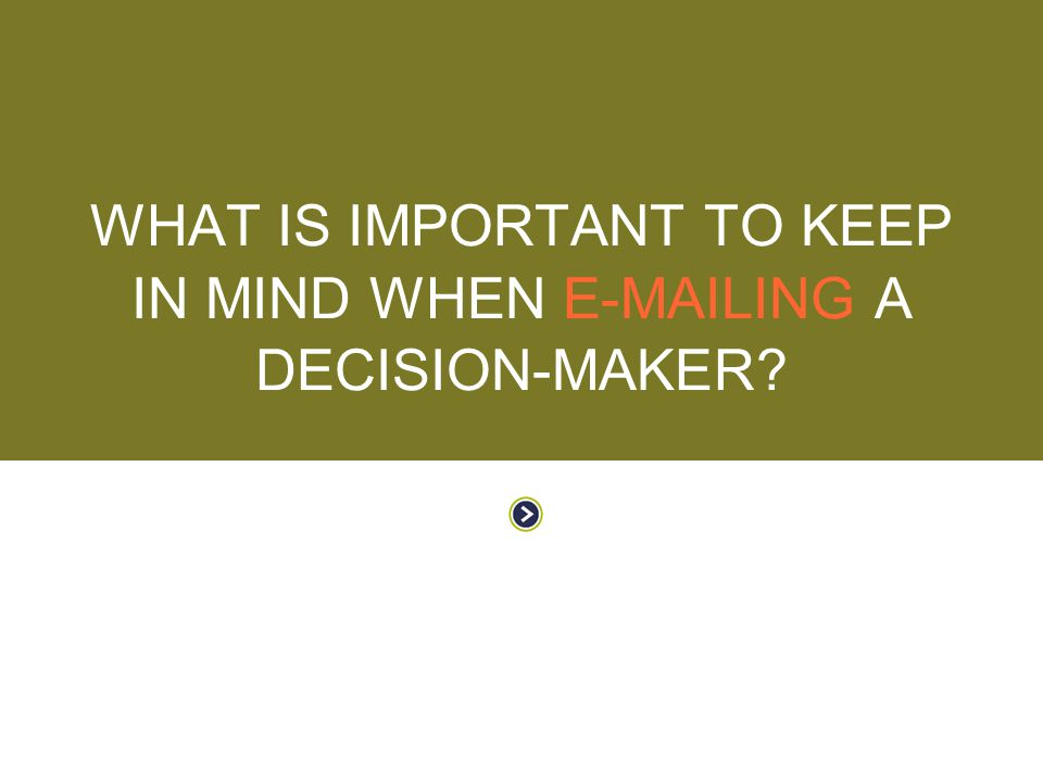 What is important to keep in mind when  ing a decision-maker