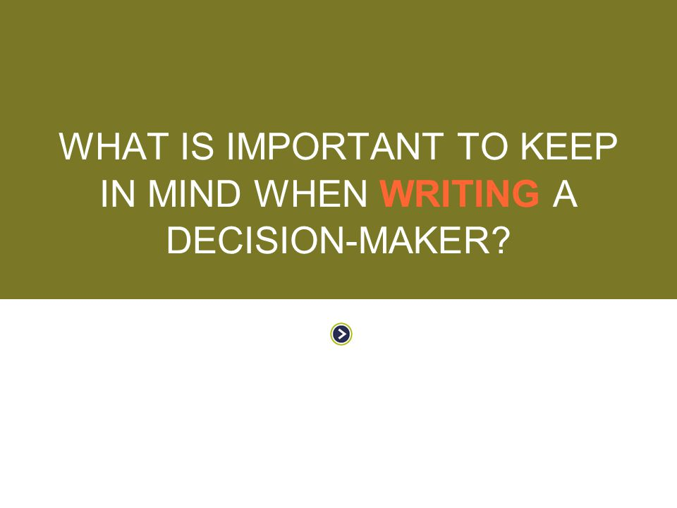 What is important to keep in mind when writing a decision-maker