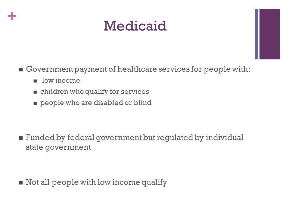 Medicaid Government payment of healthcare services for people with: