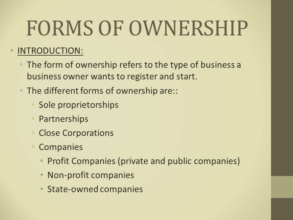 form of business ownership When you start a business, you must decide whether it will be a sole proprietorship, partnership, corporation, or limited liability company (llc) (if you need a brief explanation of the main business types, see nolo's article on business ownership structures) which of these forms is right for your.